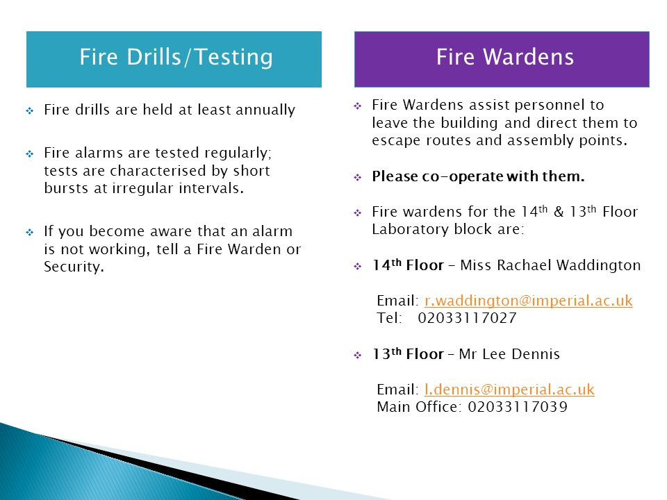 Fire Drills/TestingFire Wardens  Fire drills are held at least annually  Fire alarms are tested regularly; tests are characterised by short bursts at irregular intervals.
