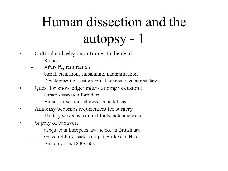 Human dissection and the autopsy - 1 Cultural and religious attitudes to the dead –Respect –After-life, resurrection –burial, cremation, embalming, mu