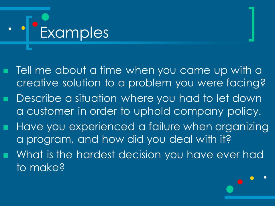 Examples Tell me about a time when you came up with a creative solution to a problem you were facing? Describe a situation where you had to let down a