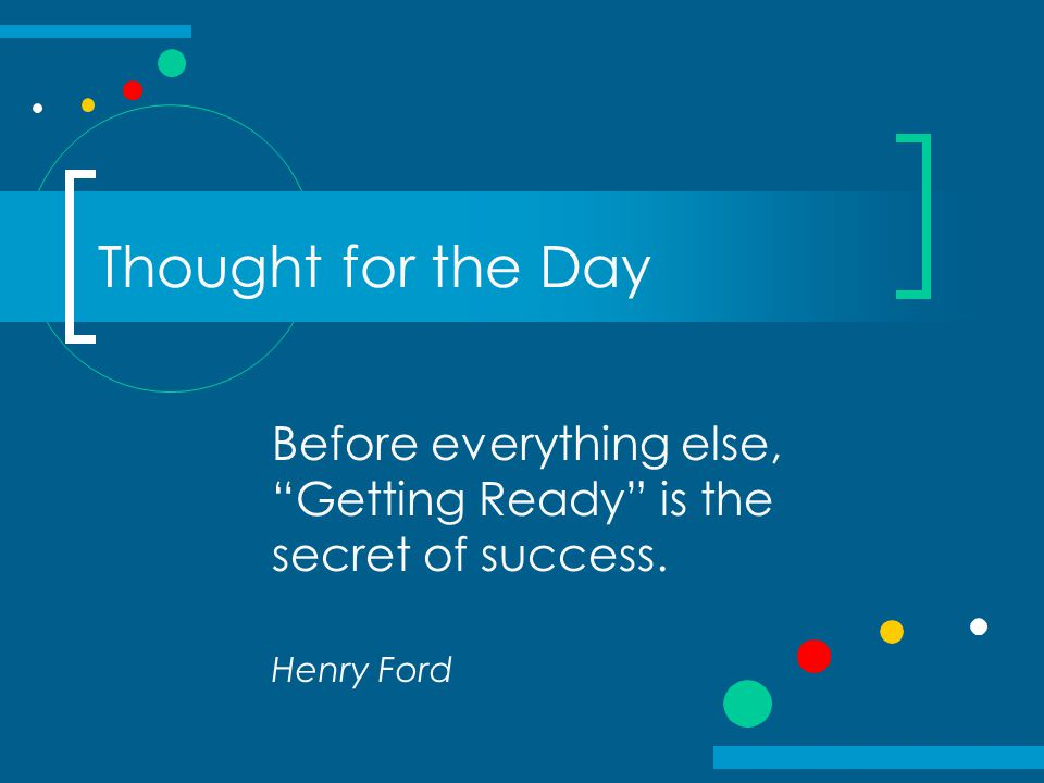 """Thought for the Day Before everything else, """"Getting Ready"""" is the secret of success. Henry Ford"""
