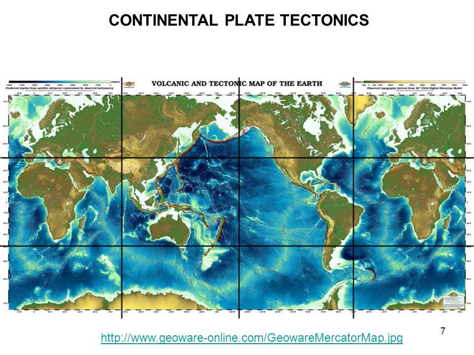 7 http://www.geoware-online.com/GeowareMercatorMap.jpg CONTINENTAL PLATE TECTONICS