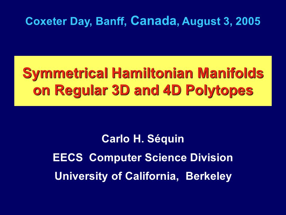 Symmetrical Hamiltonian Manifolds on Regular 3D and 4D Polytopes Carlo H. Séquin EECS Computer Science Division University of California, Berkeley Cox