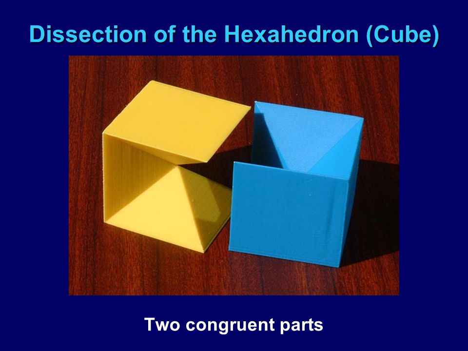 Dissection of the Hexahedron (Cube) Two congruent parts