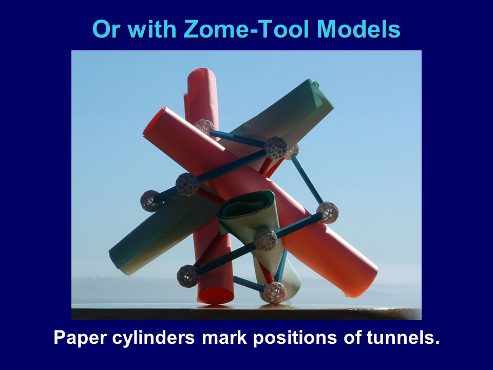 Or with Zome-Tool Models Paper cylinders mark positions of tunnels.