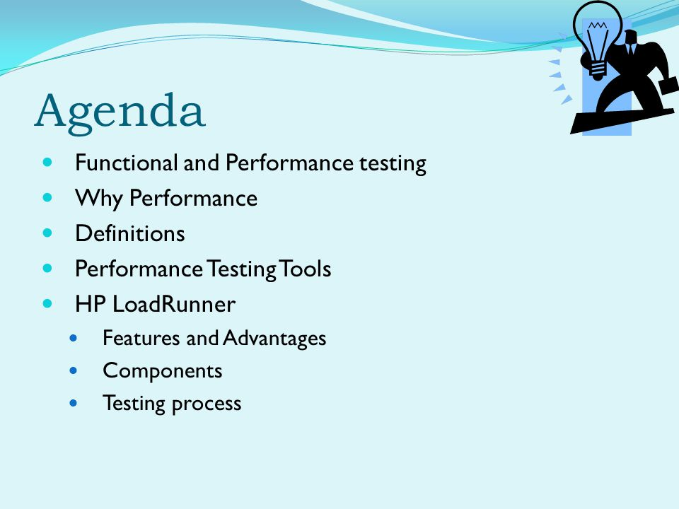 Agenda Functional and Performance testing Why Performance Definitions Performance Testing Tools HP LoadRunner Features and Advantages Components Testi