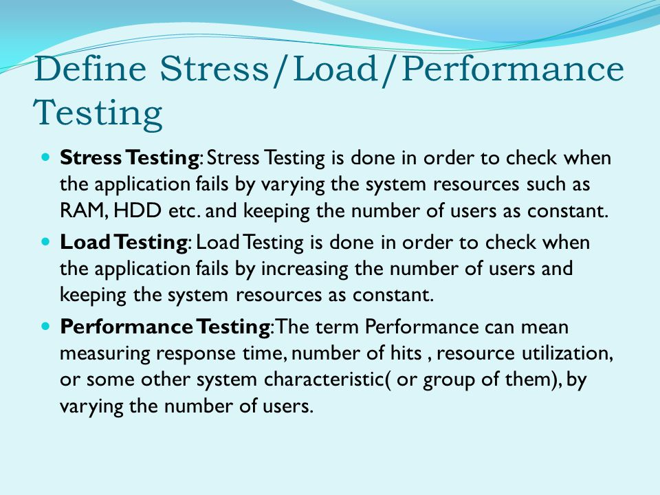 Define Stress/Load/Performance Testing Stress Testing: Stress Testing is done in order to check when the application fails by varying the system resou