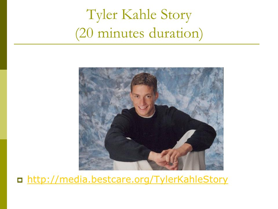 Tyler Kahle Story (20 minutes duration)  http://media.bestcare.org/TylerKahleStory http://media.bestcare.org/TylerKahleStory