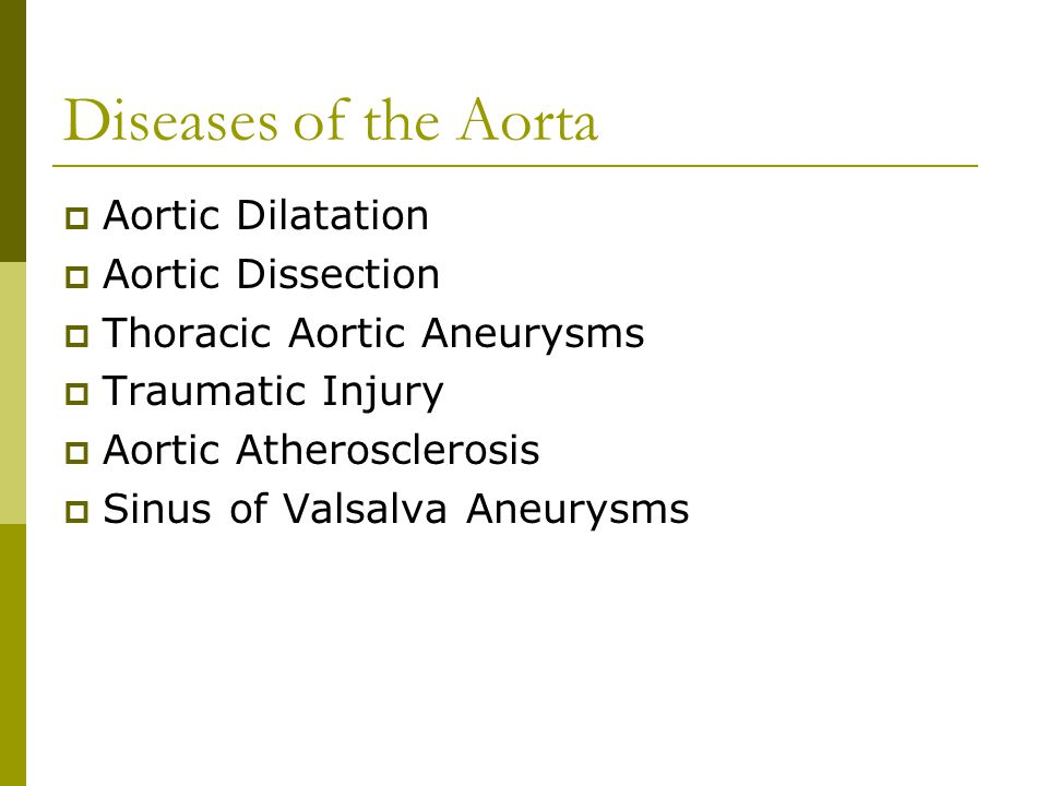 Diseases of the Aorta  Aortic Dilatation  Aortic Dissection  Thoracic Aortic Aneurysms  Traumatic Injury  Aortic Atherosclerosis  Sinus of Valsa