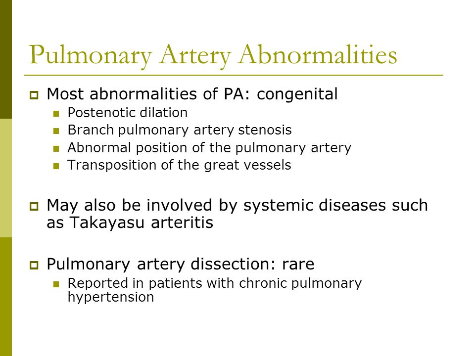  Most abnormalities of PA: congenital Postenotic dilation Branch pulmonary artery stenosis Abnormal position of the pulmonary artery Transposition of