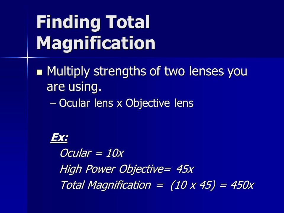 Finding Total Magnification Multiply strengths of two lenses you are using.