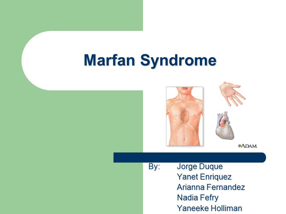Marfan Syndrome By: Jorge Duque Yanet Enriquez Arianna Fernandez Nadia Fefry Yaneeke Holliman