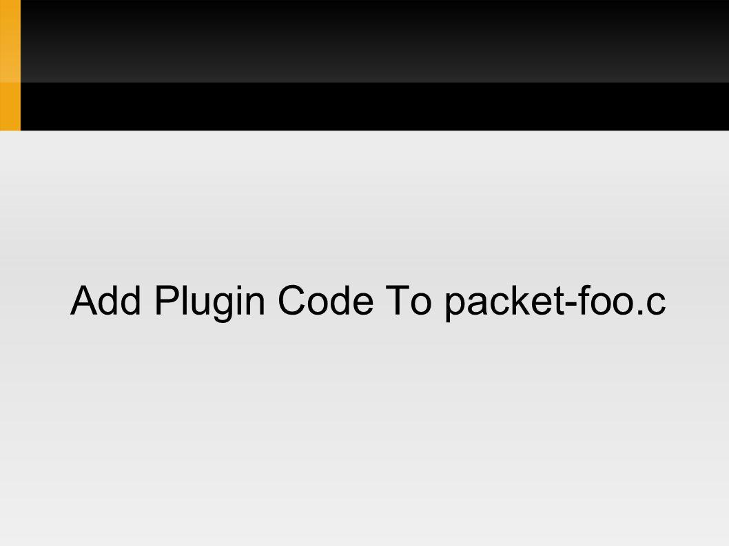 Add Plugin Code To packet-foo.c