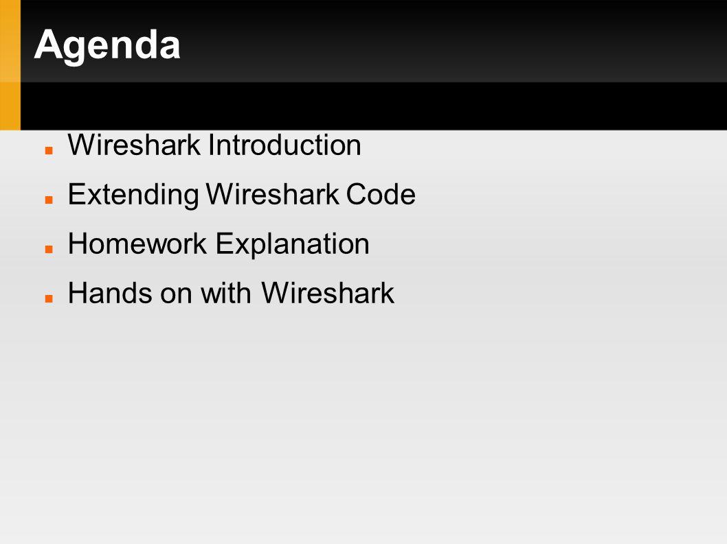 Agenda Wireshark Introduction Extending Wireshark Code Homework Explanation Hands on with Wireshark