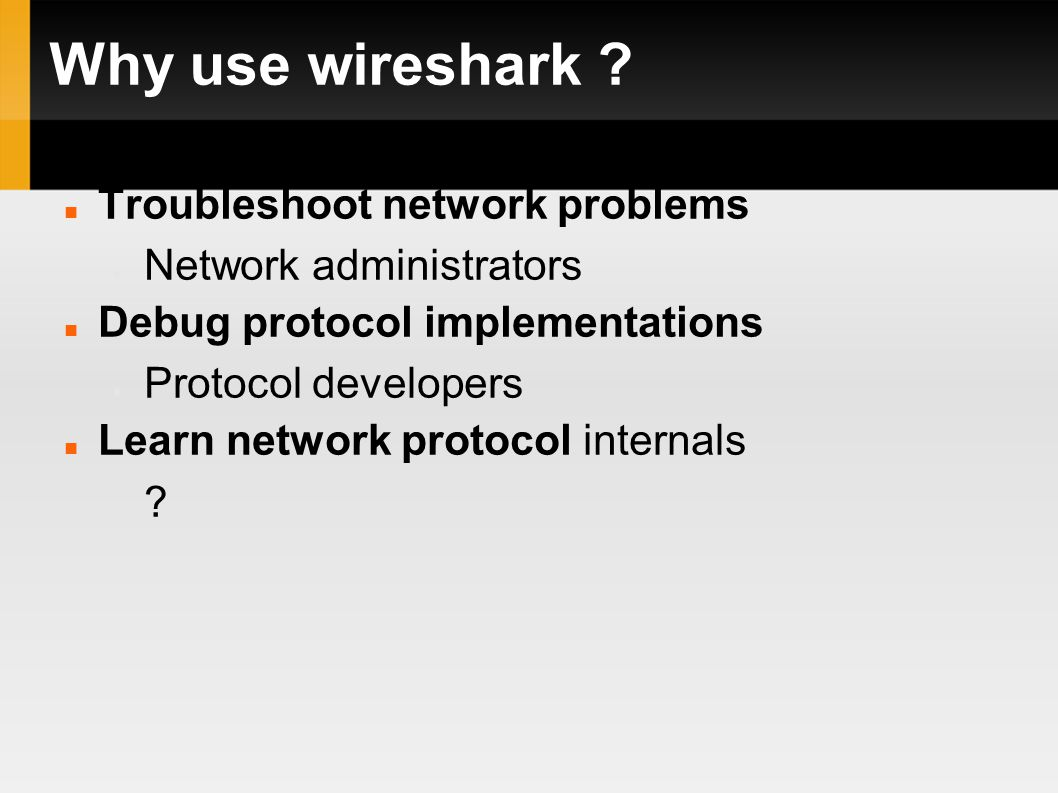 Why use wireshark .