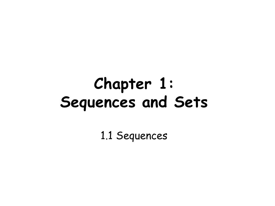 Chapter 1: Sequences and Sets 1.1 Sequences