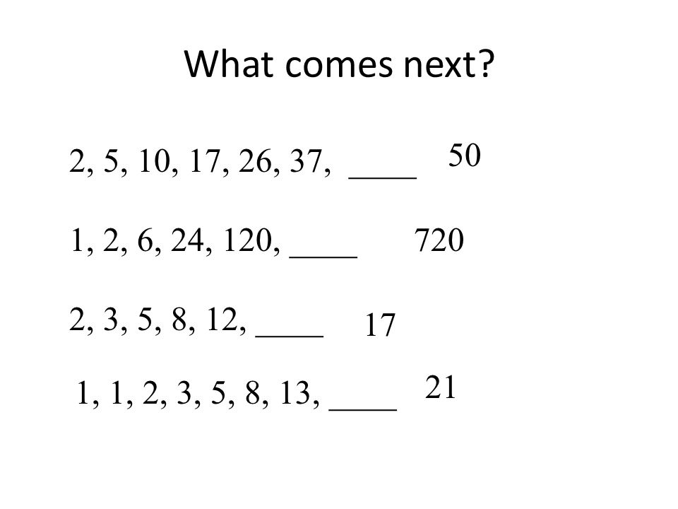 The key to any sequence is to discover its pattern The pattern could be that each term is somehow related to previous terms The pattern could be described by its relationship to its position in the sequence (1 st, 2 nd, 3 rd etc…) You might recognize the pattern as some well known sequence of integers (like the evens, or multiples of 10).