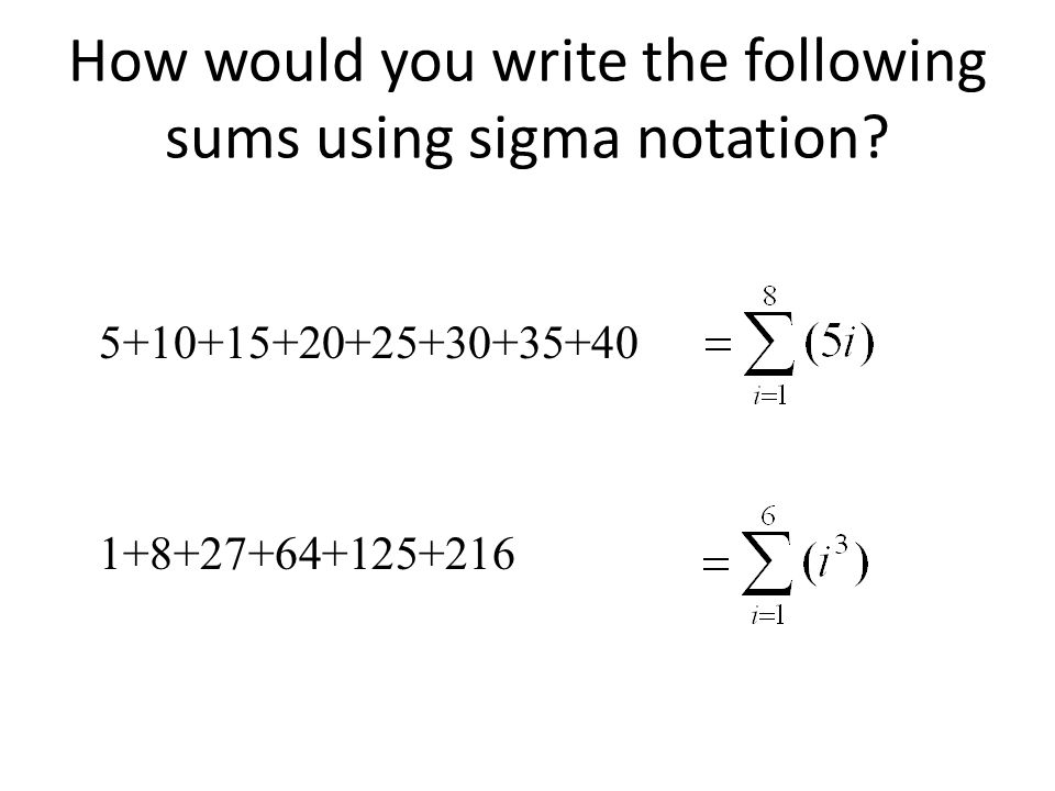 How would you write the following sums using sigma notation.