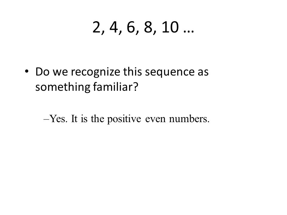 2, 4, 6, 8, 10 … Do we recognize this sequence as something familiar.