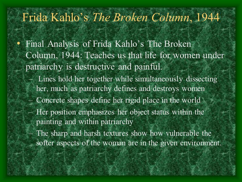 Frida Kahlo's The Broken Column, 1944 Final Analysis of Frida Kahlo's The Broken Column, 1944: Teaches us that life for women under patriarchy is dest