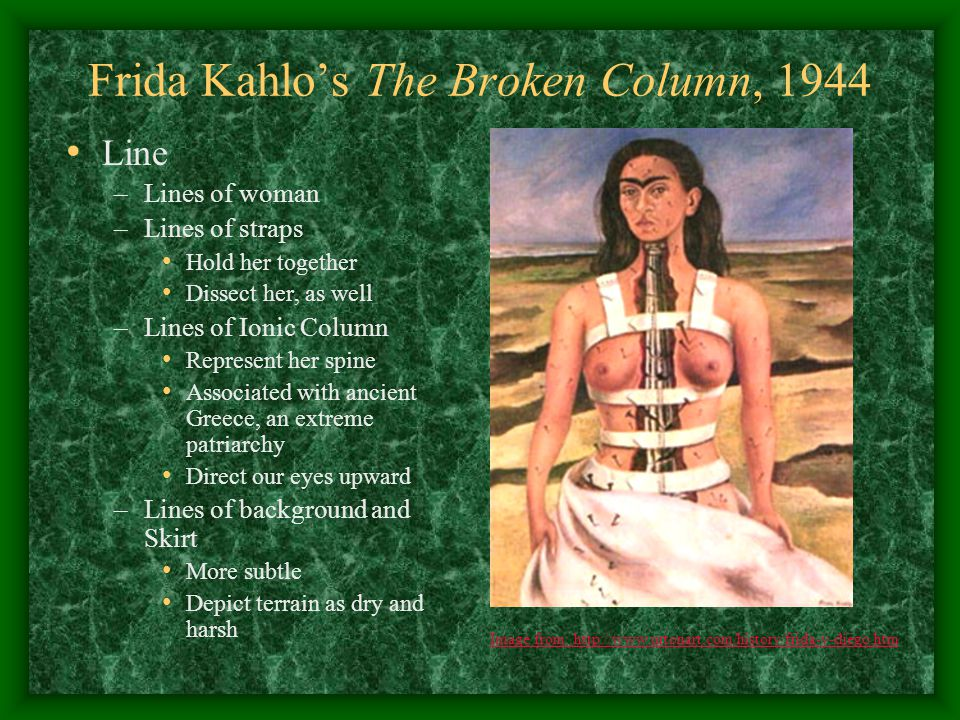 Frida Kahlo's The Broken Column, 1944 Line –Lines of woman –Lines of straps Hold her together Dissect her, as well –Lines of Ionic Column Represent he