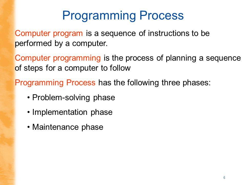 6 Computer program is a sequence of instructions to be performed by a computer. Computer programming is the process of planning a sequence of steps fo