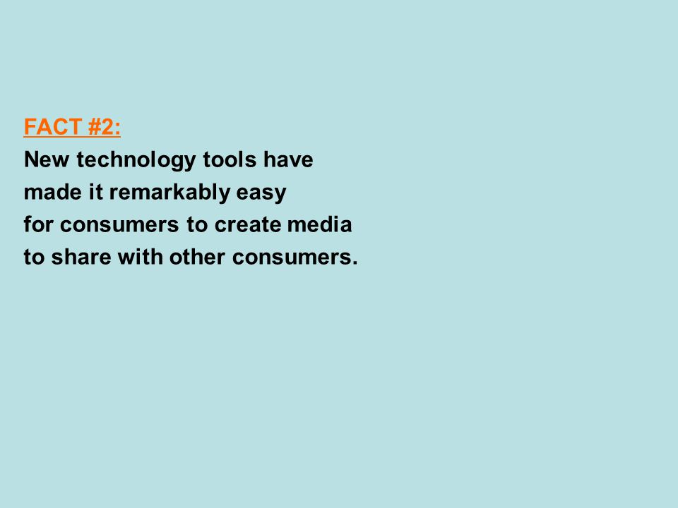 FACT #2: New technology tools have made it remarkably easy for consumers to create media to share with other consumers.