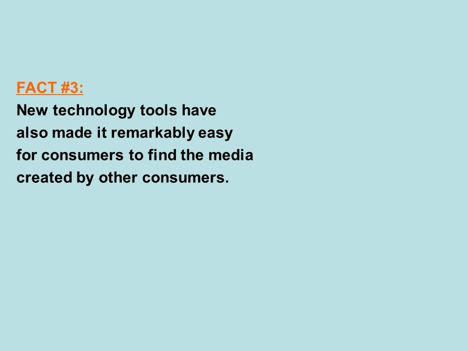 FACT #3: New technology tools have also made it remarkably easy for consumers to find the media created by other consumers.