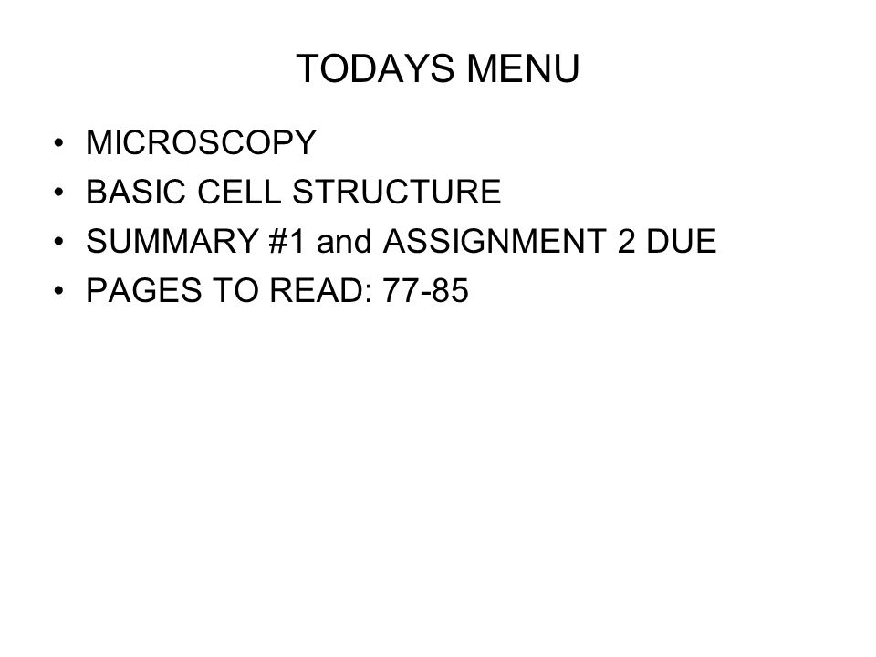 TODAYS MENU MICROSCOPY BASIC CELL STRUCTURE SUMMARY #1 and ASSIGNMENT 2 DUE PAGES TO READ: 77-85
