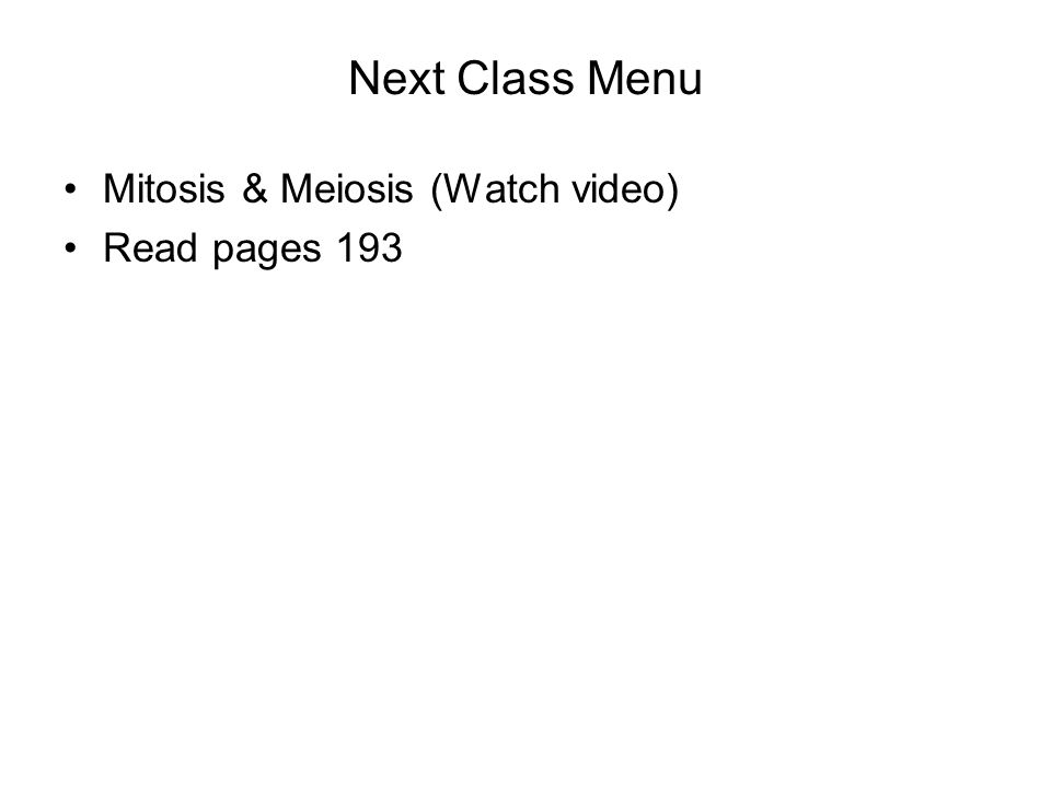Next Class Menu Mitosis & Meiosis (Watch video) Read pages 193