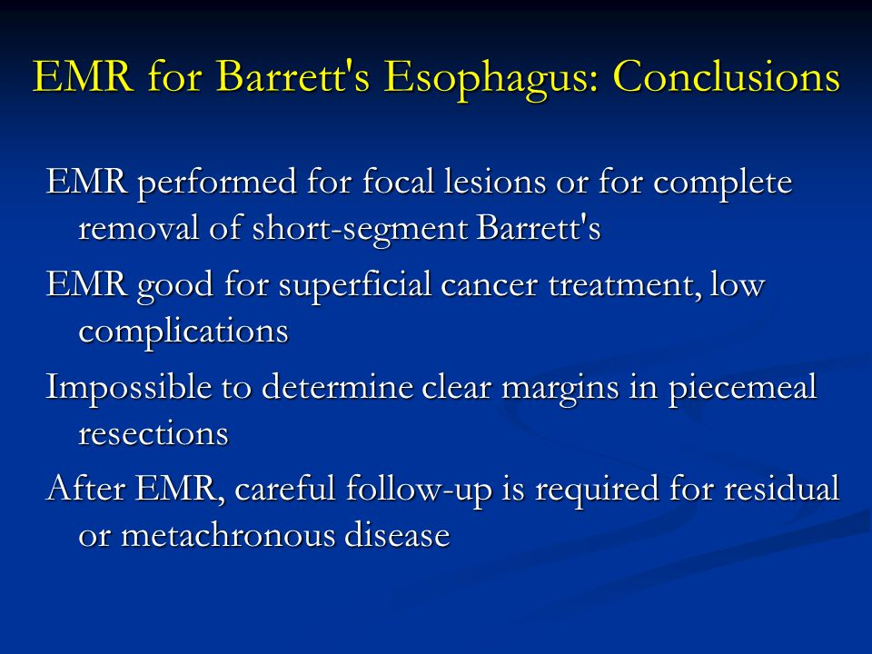 EMR performed for focal lesions or for complete removal of short-segment Barrett's EMR good for superficial cancer treatment, low complications Imposs