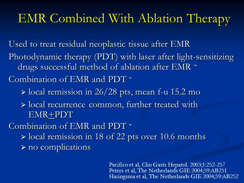 EMR Combined With Ablation Therapy Used to treat residual neoplastic tissue after EMR Photodynamic therapy (PDT) with laser after light-sensitizing dr