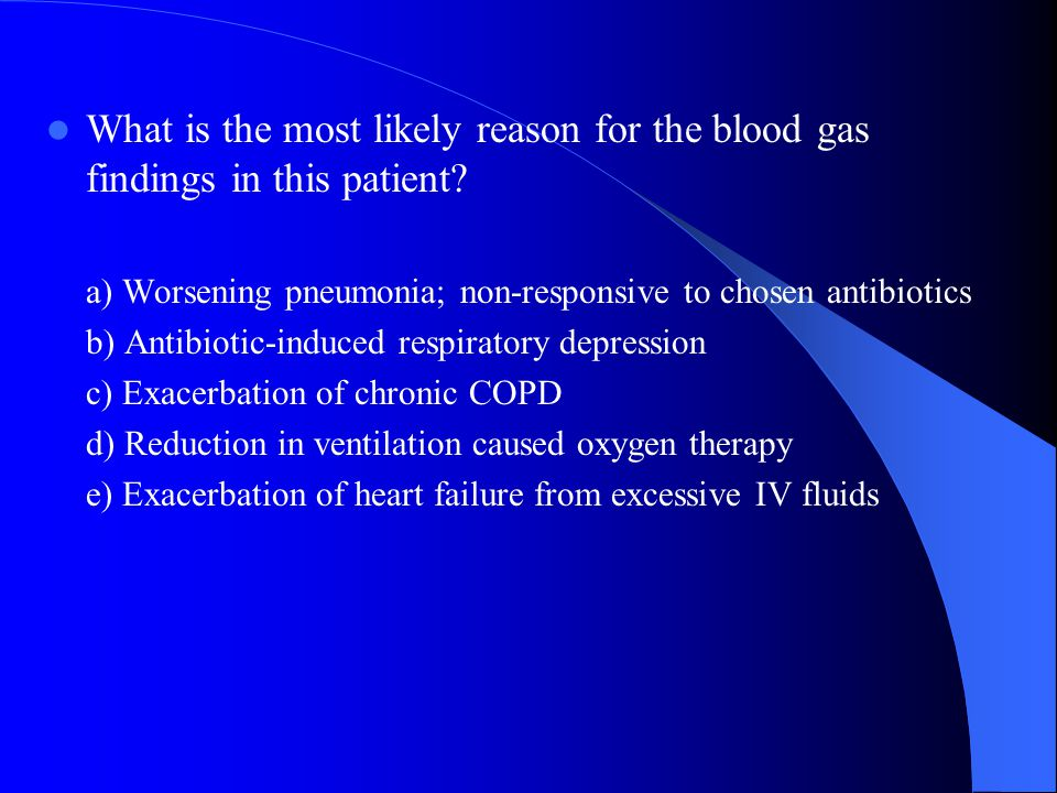What is the most likely reason for the blood gas findings in this patient.