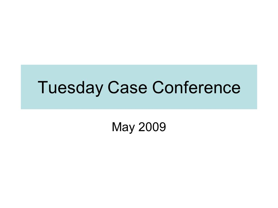 Tuesday Case Conference May 2009