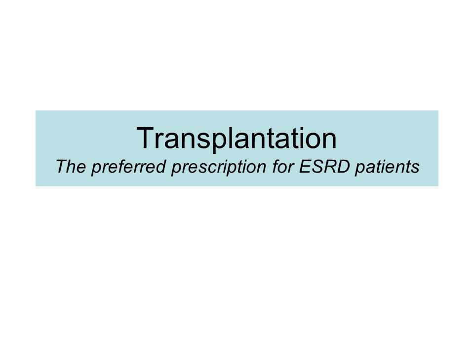 Transplantation The preferred prescription for ESRD patients