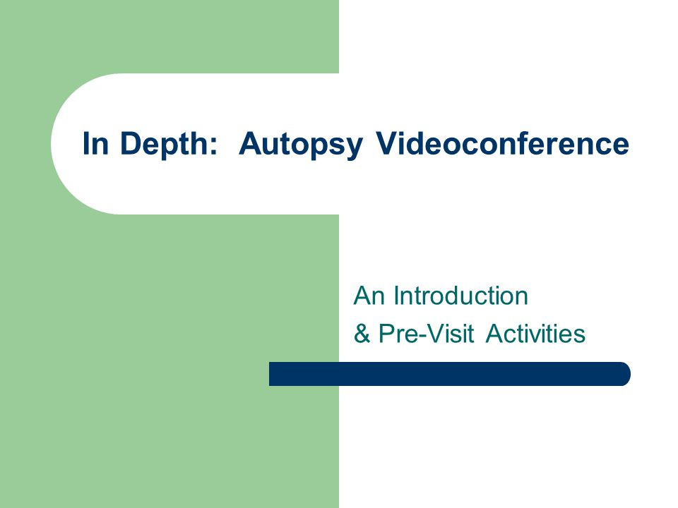 In Depth: Autopsy Videoconference An Introduction & Pre-Visit Activities