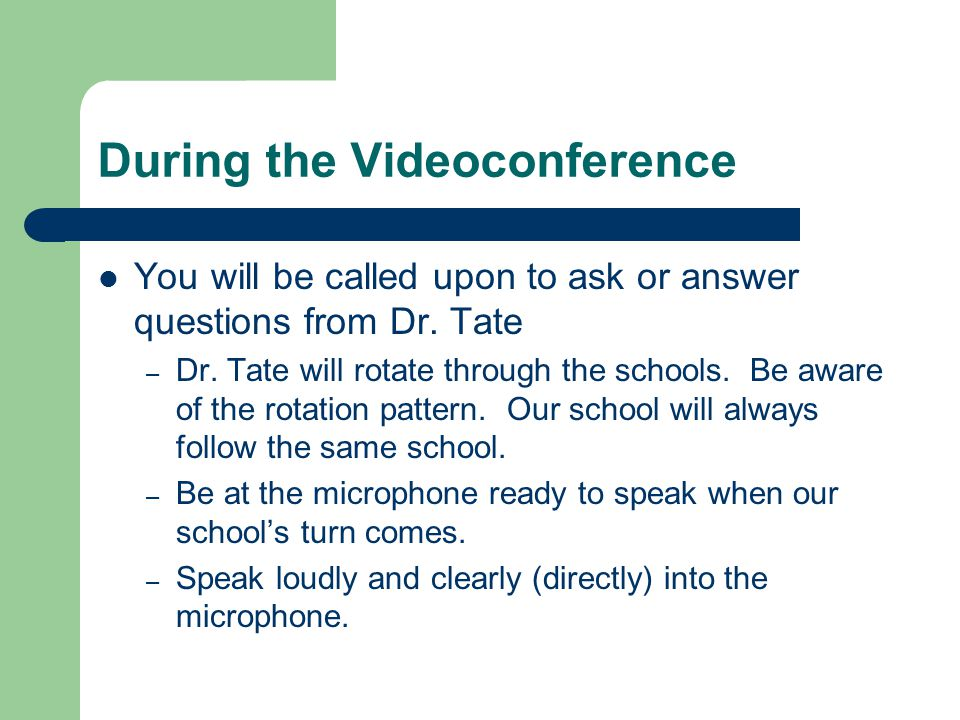 During the Videoconference You will be called upon to ask or answer questions from Dr.