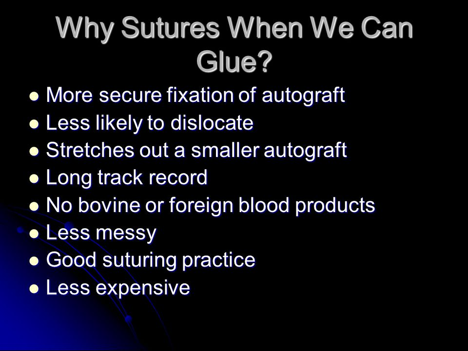 Why Sutures When We Can Glue.