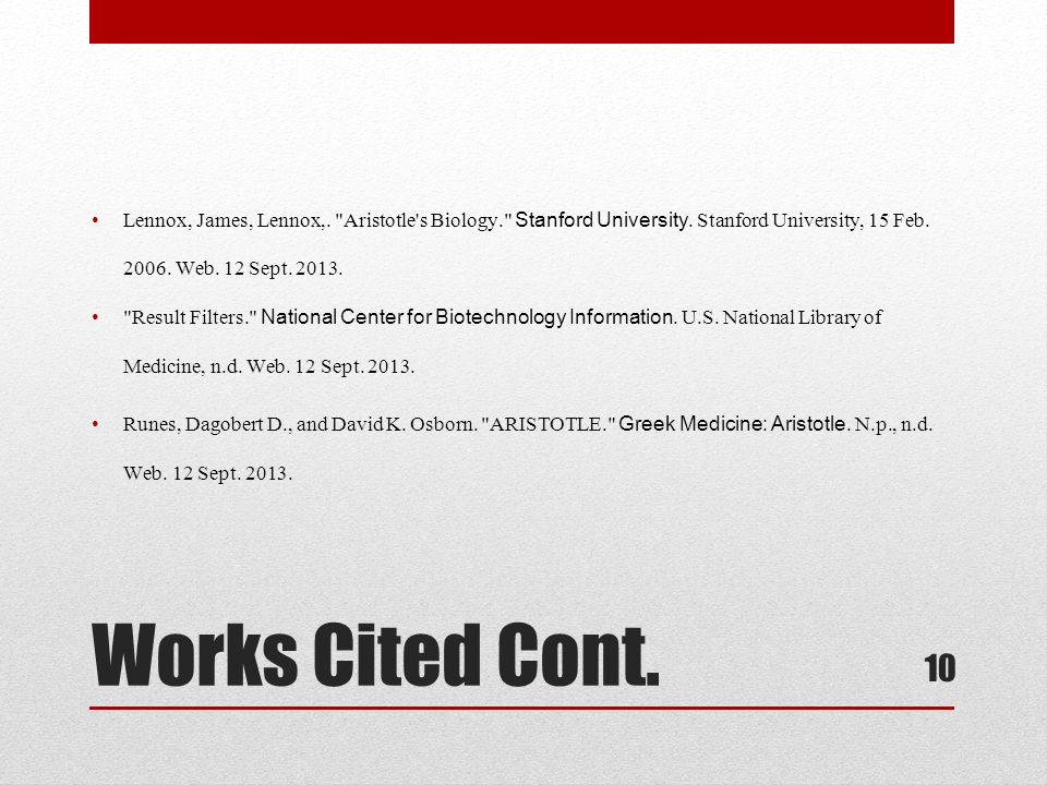 10 Works Cited Cont. Lennox, James, Lennox,. Aristotle s Biology. Stanford University.