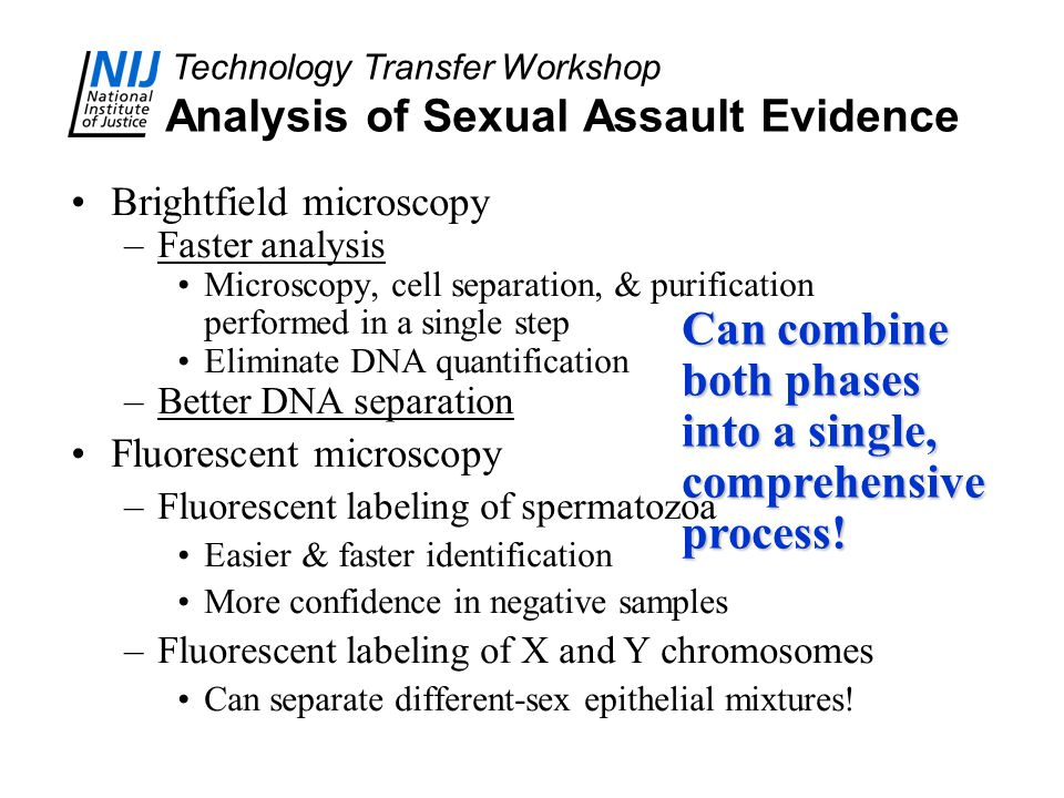 Technology Transfer Workshop Analysis of Sexual Assault Evidence Brightfield microscopy –Faster analysis Microscopy, cell separation, & purification p