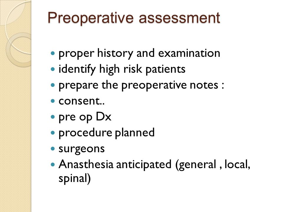 Preoperative assessment proper history and examination identify high risk patients prepare the preoperative notes : consent.. pre op Dx procedure plan