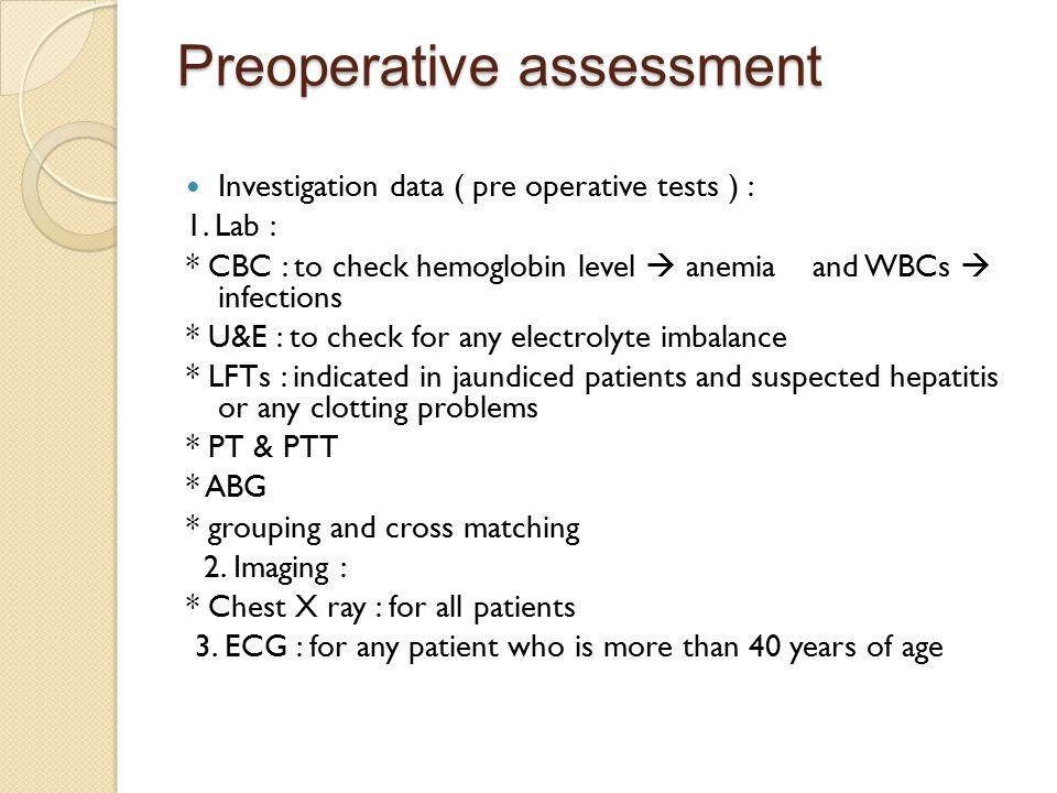 Preoperative assessment Investigation data ( pre operative tests ) : 1.