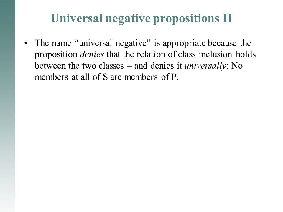 "Universal negative propositions II The name ""universal negative"" is appropriate because the proposition denies that the relation of class inclusion ho"