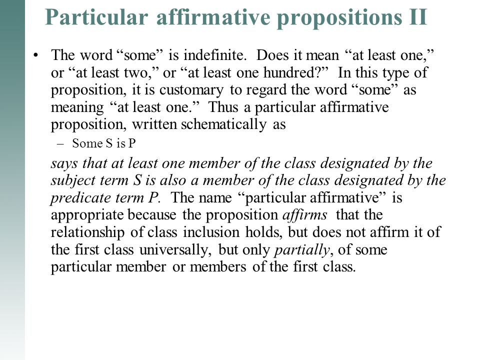 "Particular affirmative propositions II The word ""some"" is indefinite. Does it mean ""at least one,"" or ""at least two,"" or ""at least one hundred?"" In th"