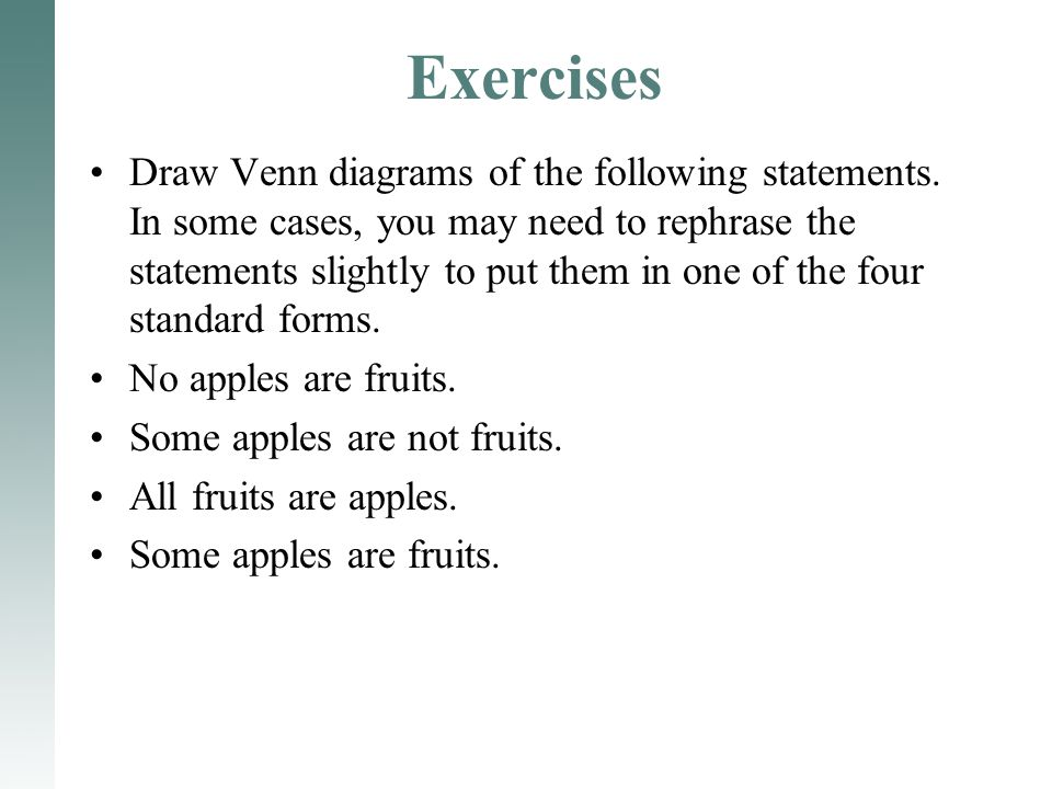 Exercises Draw Venn diagrams of the following statements. In some cases, you may need to rephrase the statements slightly to put them in one of the fo
