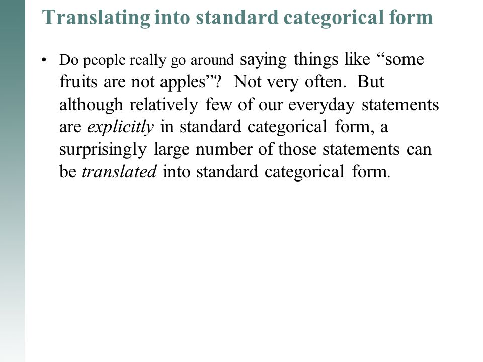 "Translating into standard categorical form Do people really go around saying things like ""some fruits are not apples""? Not very often. But although re"