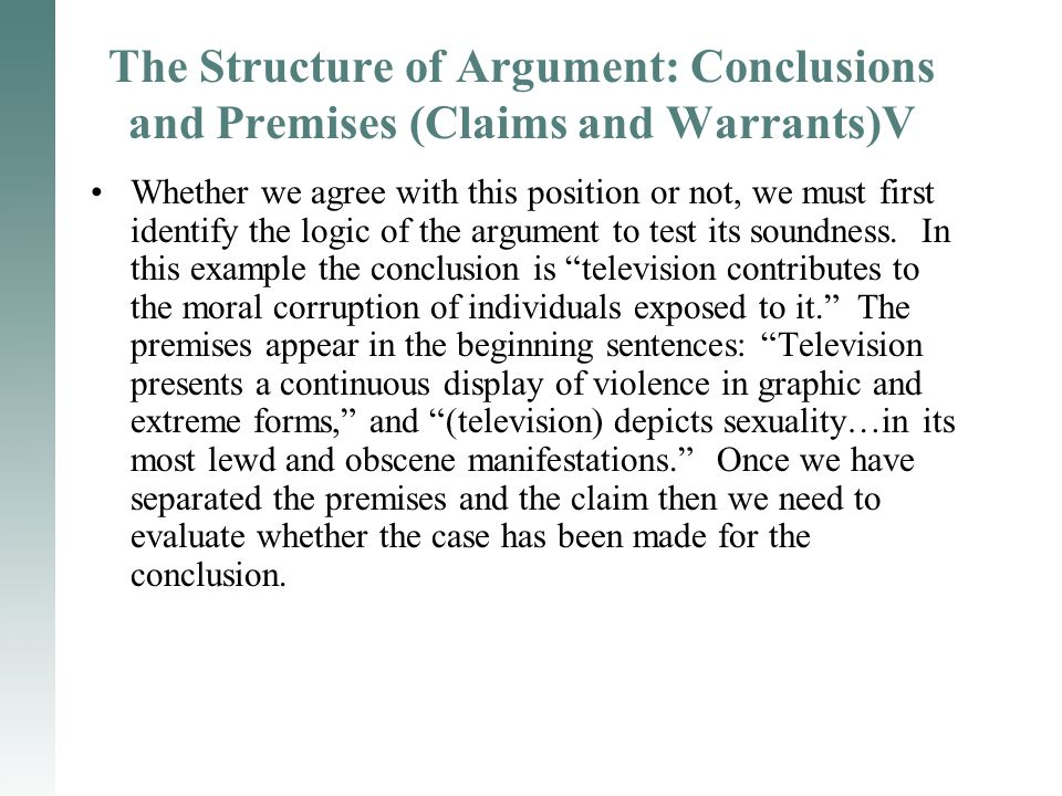 The Structure of Argument: Conclusions and Premises (Claims and Warrants)V Whether we agree with this position or not, we must first identify the logi