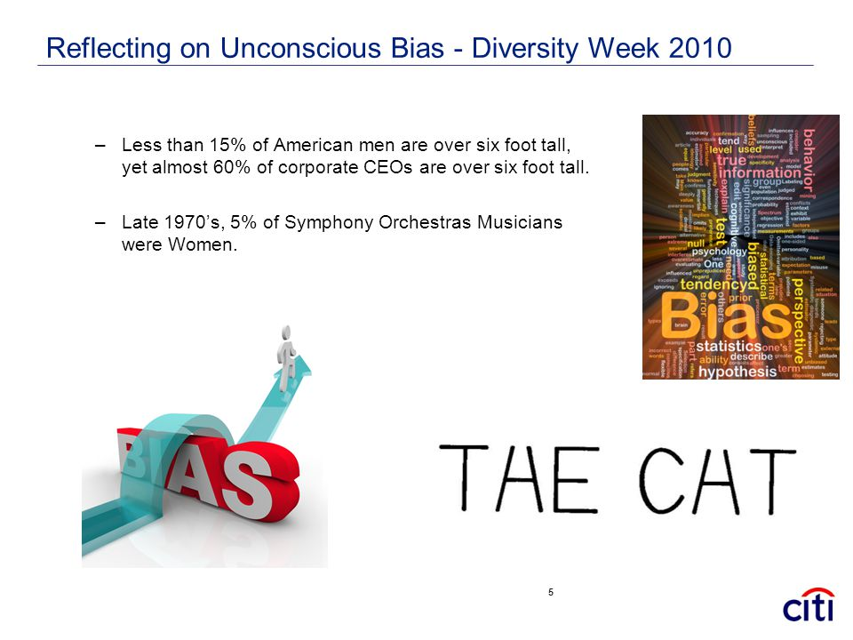 Reflecting on Unconscious Bias - Diversity Week 2010 –Less than 15% of American men are over six foot tall, yet almost 60% of corporate CEOs are over six foot tall.