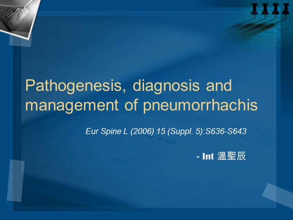 Pathogenesis, diagnosis and management of pneumorrhachis Eur Spine L (2006) 15 (Suppl. 5):S636-S643 - Int 溫聖辰