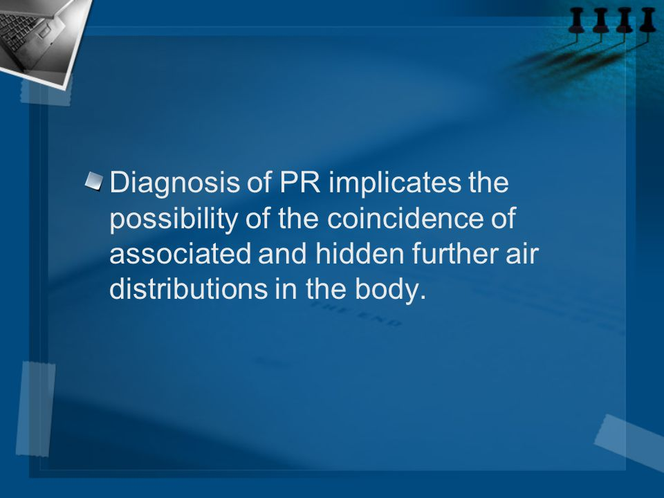 Diagnosis of PR implicates the possibility of the coincidence of associated and hidden further air distributions in the body.