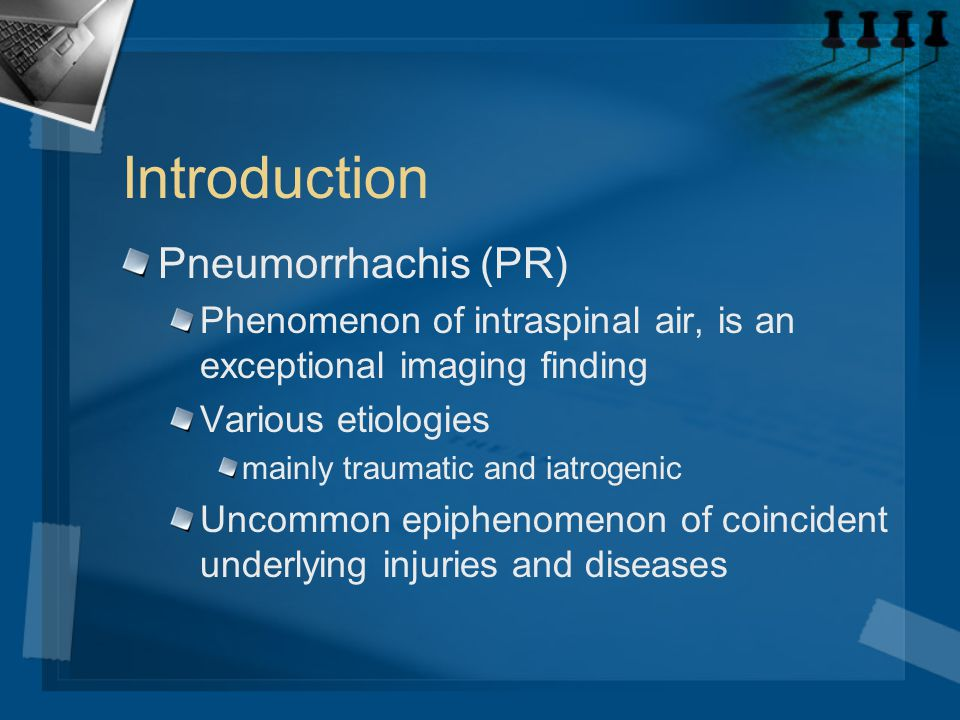 Introduction Pneumorrhachis (PR) Phenomenon of intraspinal air, is an exceptional imaging finding Various etiologies mainly traumatic and iatrogenic U